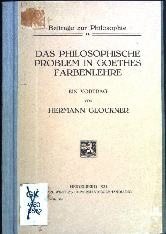 Das Philosophische Problem in Goethes Frabenlehre. Ein: Glockner, Hermann: