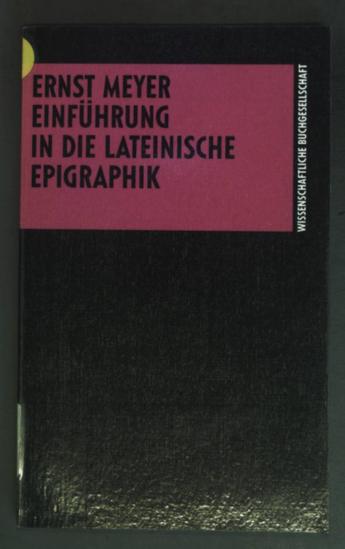 Einführung in die lateinische Epigraphik. Die Altertumswissenschaft: Meyer, Ernst: