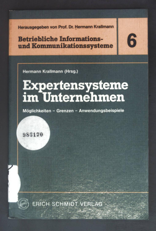 Expertensysteme im Unternehmen : Möglichkeiten - Grenzen - Anwendungsbeispiele. Betriebliche Informations- und Kommunikationssysteme ; Bd. 6 - Krallmann, Hermann