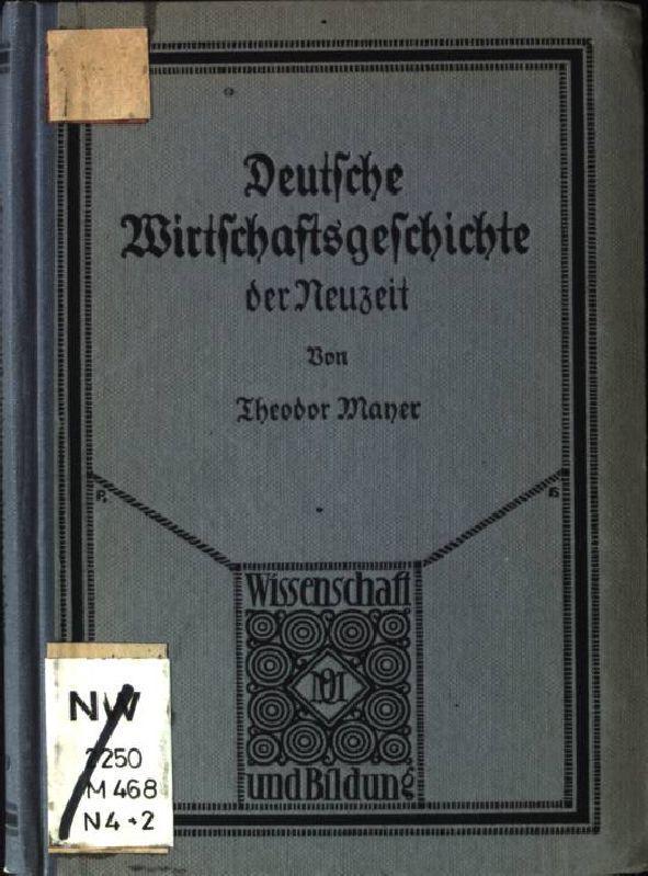 Deutsche Wirtschaftsgeschichte der Neuzeit. Wissenschaft und Bildung,: Mayer, Theodor: