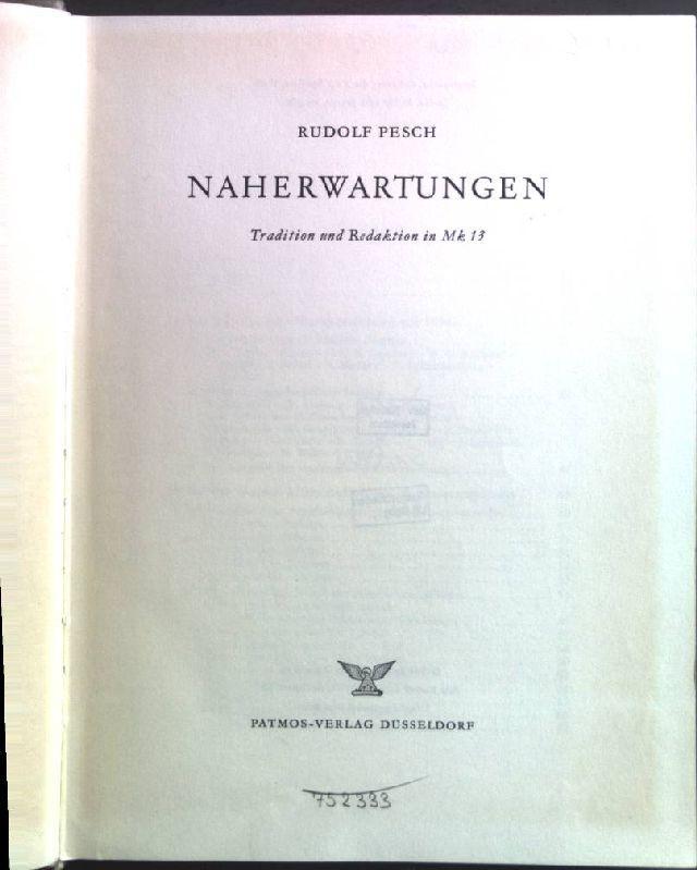 Naherwartungen; Tradition und Redaktion in Mk 13: Pesch, Rudolf: