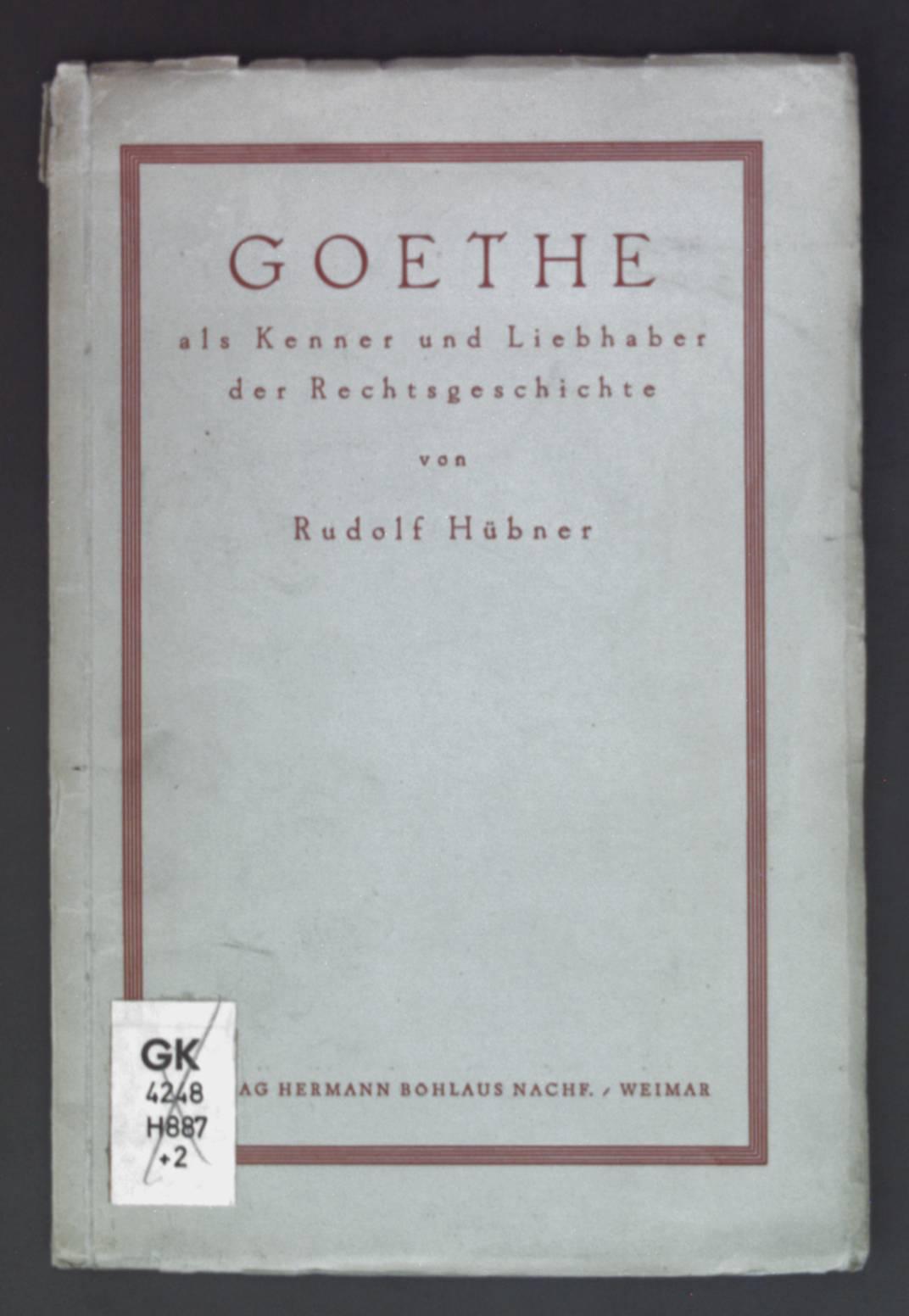 Goethe als Kenner und Liebhaber der Rechtsgeschichte.: Hübner, Rudolf: