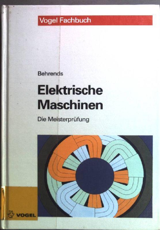 Elektrische Maschinen. Vogel-Fachbuch : Die Meisterprüfung - Behrends, Peter