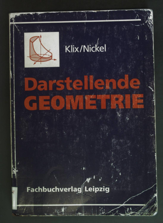 Darstellende Geometrie : mit 87 Beispielen und 67 Aufgaben mit Lösungen. Lehrbücher der Mathematik. - Klix, Wolf-Dieter und Heinz Nickel