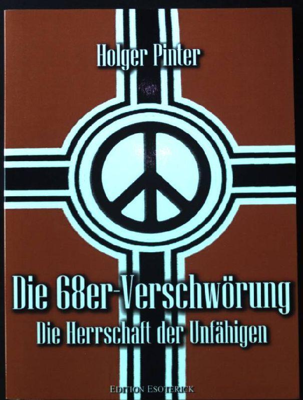 Die 68er-Verschwörung : die Herrschaft der Unfähigen. Holger Pinter - Pinter, Holger