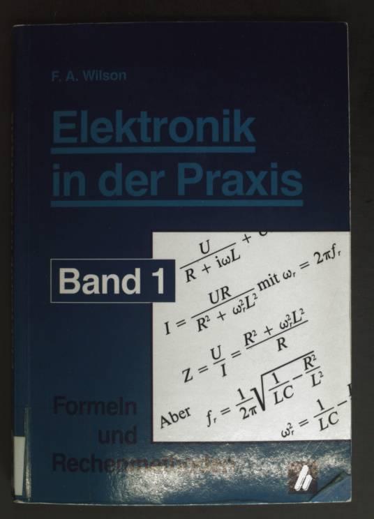 Elektronik in der Praxis; Formeln und Rechenmethoden Bd. 1. - Wilson,, F. A.