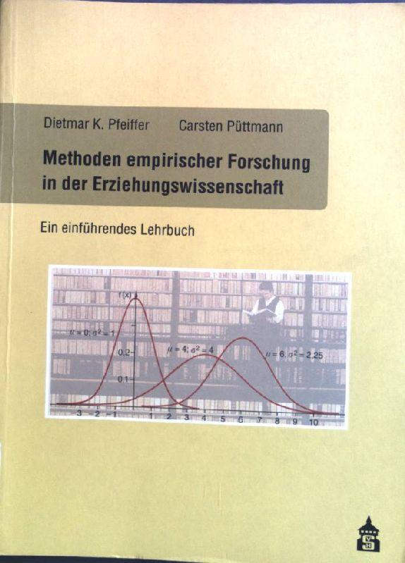 Methoden empirischer Forschung in der Erziehungswissenschaft : ein einführendes Lehrbuch. - Pfeiffer, Dietmar K. und Carsten Püttmann