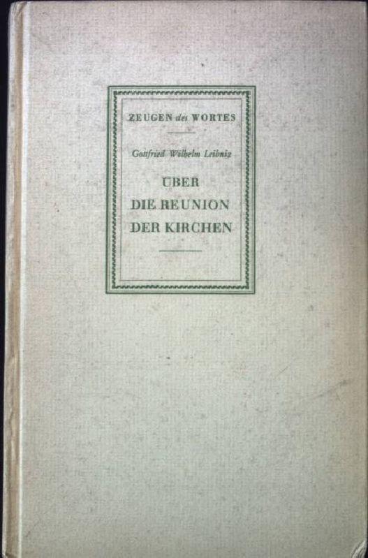 Über die Reunion der Kirchen.: Leibniz, Gottfried Wilhelm: