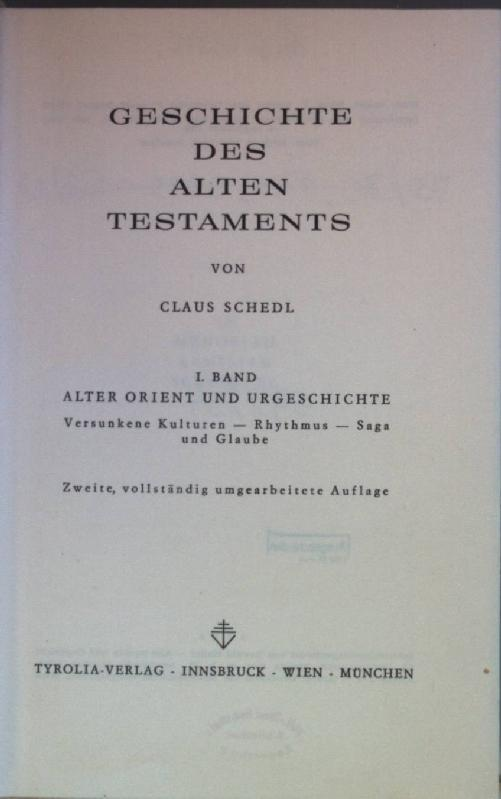 Geschichte des Alten Testaments: I. BAND: Alter Orient und Urgeschichte: Versunkene Kulturen - Rhythmus - Saga und Glaube.