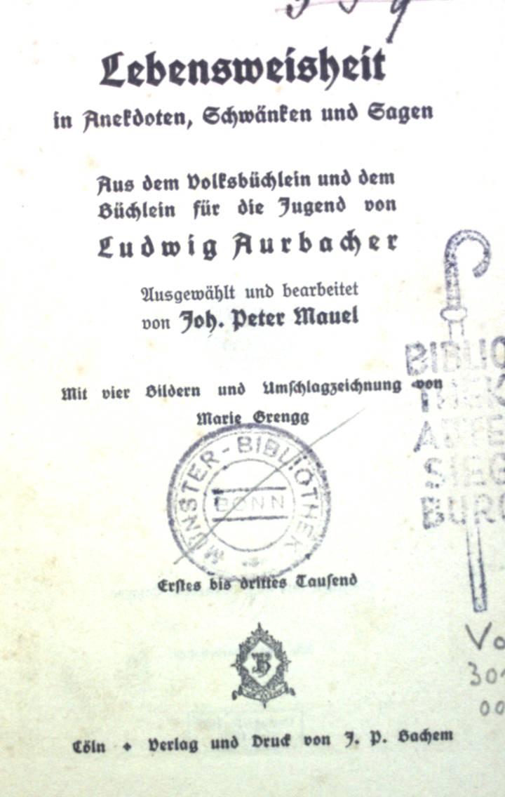 Lebensweisheit in Anekdoten, Schwänken und Sagen.: Aurbacher, Ludwig: