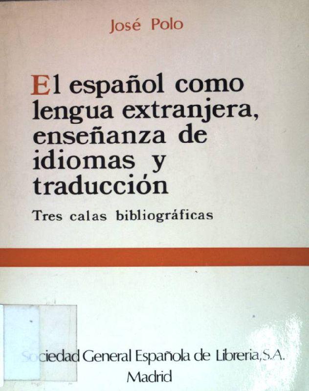 El espanol como lengua extranjera, ensenanza de idiomas y traduccion: Tres calas bibliograficas. - Polo, Jose