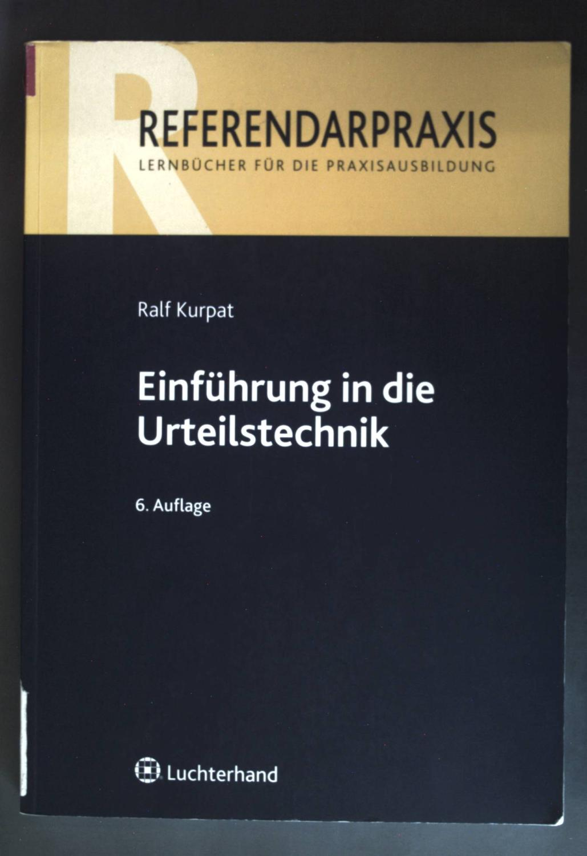 Einführung in die Urteilstechnik. Referendarpraxis - Lenrbücher für die Praxisausbildung. - Kurpat, Ralf