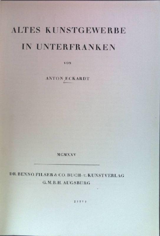 Altes Kunstgewerbe in Unterfranken. Alte Kunst in: Eckardt, Anton: