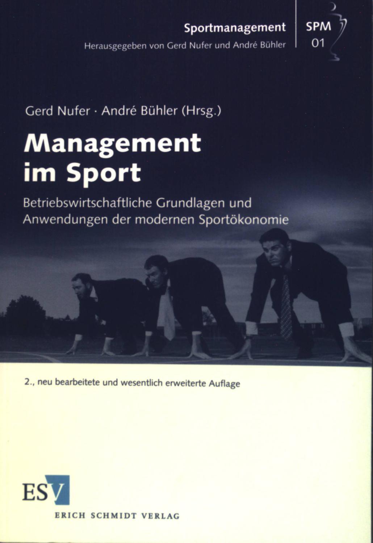 Management im Sport : betriebswirtschaftliche Grundlagen und Anwendungen in der modernen Sportökonomie. Sportmanagement ; 01 - Nufer, Gerd und Christoph Breuer