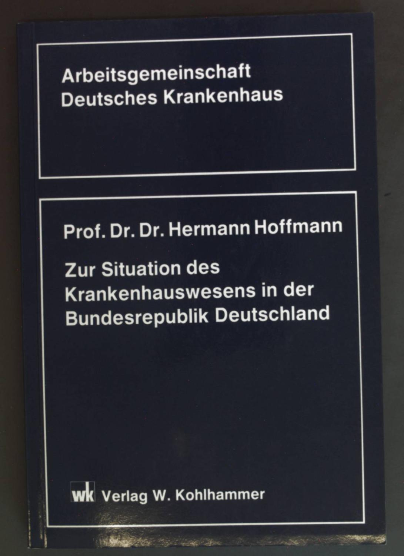 Zur Situation des Krankenhauswesens in der Bundesrepublik Deutschland. - Hoffmann, Hermann