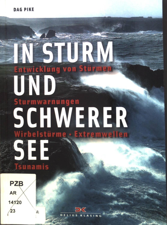 In Sturm und schwerer See : Entwicklung von Stürmen, Sturmwarnungen, Wirbelstürme, Extremwellen, Tsunamis. - Pike, Dag