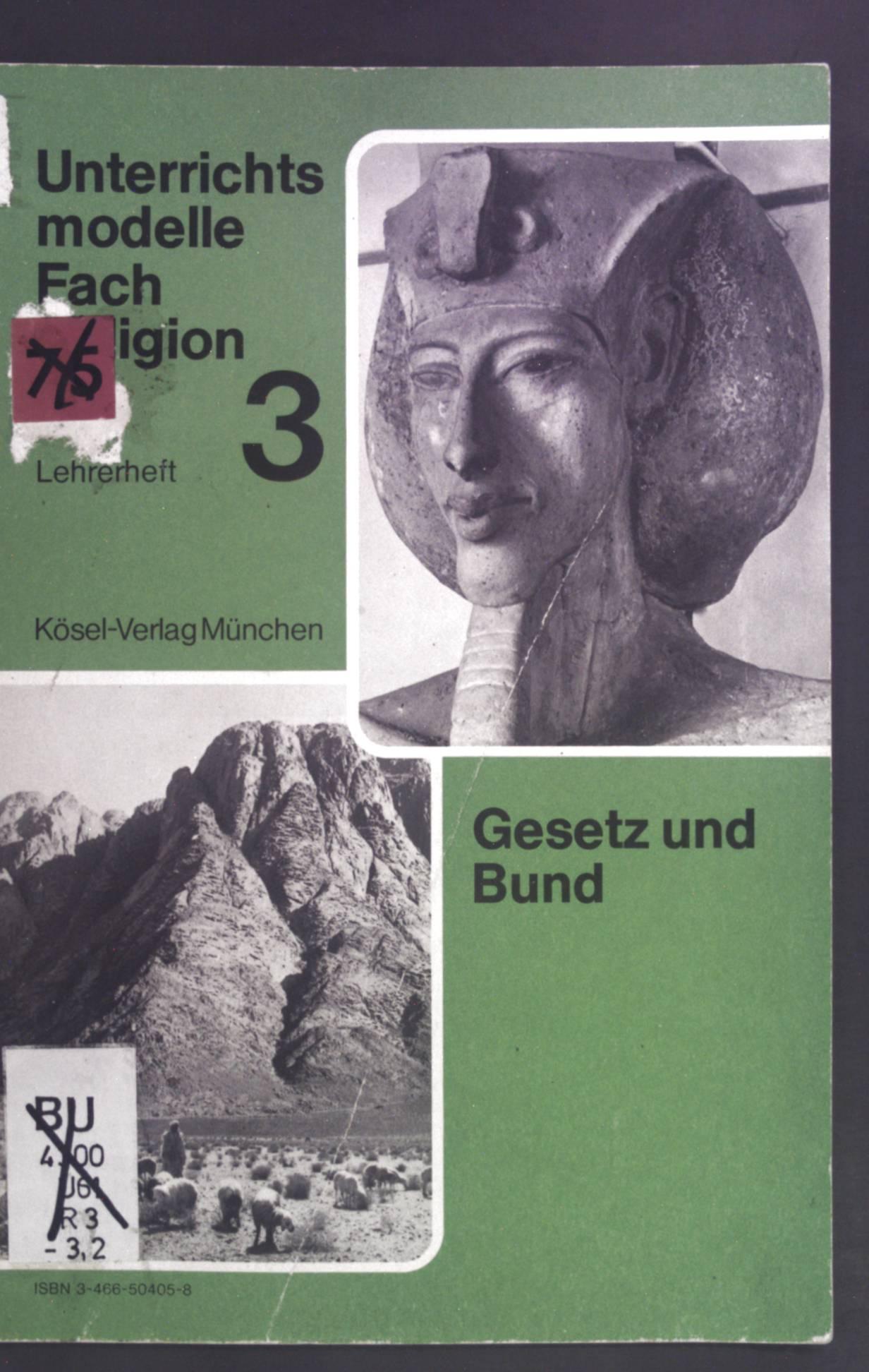 Unterrichtsmodelle Fach Religion 3. Lehrerheft. Sekundarstufe I (5./6. Schuljahr) Gesetz und Bund