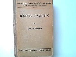 Kapitalpolitik. Veröffentlichung des Instituts für Finanzwesen Band: Goldschmidt, R.W.: