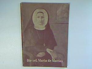Die selige Maria de Mattias und ihr: Wurmb, Herbert Ritter