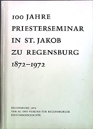 100 Jahre Priesterseminar in St. Jakob zu Regensburg 1872-1972: Mai, Paul (Hrsg.):