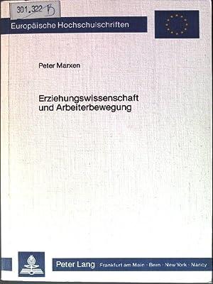 Erziehungswissenschaft und Arbeiterbewegung - Die Arbeiterbewegung im: Marxen, Peter: