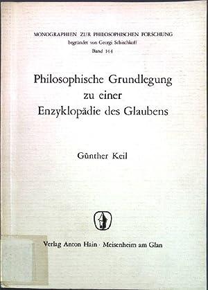 Philosophische Grundlegung zu einer Enzyklopädie des Glaubens.: Keil, Günther:
