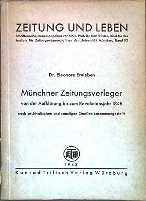 Münchner Zeitungsverleger von der Aufklärung bis zum Revolutionsjahr 1848 nach archivalischen und ...