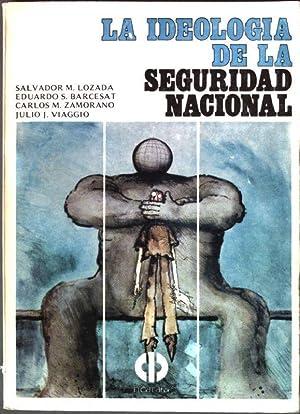 La Ideologia de la Seguridad Nacional: Lozada, Salvador Maria, Carlos M. Zamorano Eduardo S. ...