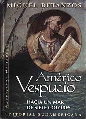Américo Vespucio: Hacia un mar de siete: Betanzos, Miguel: