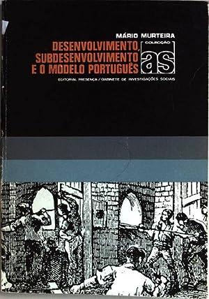 Desenvolvimento, Subdesenvolvimento e o modelo Portugues Coleccao: Murteira, Mário: