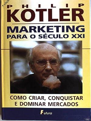 Marketing para o século XXI: como criar,: Kotler, Philip: