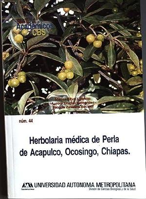 Herbolaria médica de Perla de Acapulco, Ocosingo, Chiapas Serie Académicos CBS; No. ...