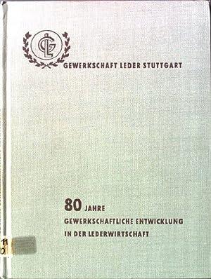 80 Jahre Gewerkschaft in den Betrieben der: Gewerkschaft Leder Stuttgart: