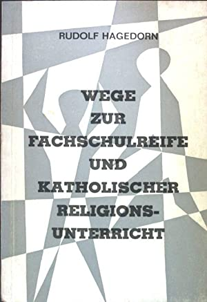 Wege zur Fachschulreife und katholischer Religionsunterricht;: Hagedorn, Rudolf: