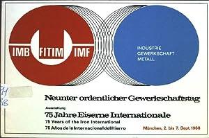 Neunter ordentlicher Gewerkschaftstag; 75 Jahre Eiserne International : Fünfundsiebzig Jahre für ...