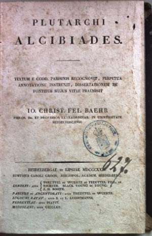 Plutarchi Alcibiades. Textum e Codd. Parisinis Recognovit,: Baehr, Io. Christ.