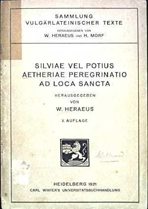 Silviae vel potius Aetheriae peregrinatio ad loca: Heraeus, W.: