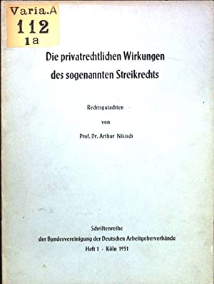 Die privatrechtlichen Wirkungen des sogenannten Streikrechts; Rechtsgutachten.: Nikisch, Arthur: