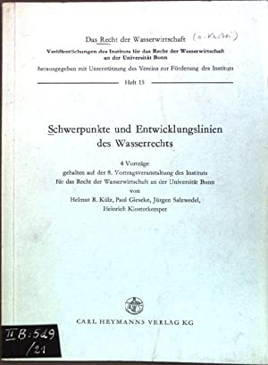 Schwerpunkte und Entwicklungslinien des Wasserrechts; 4 Vorträge.: Külz, Helmut R.,