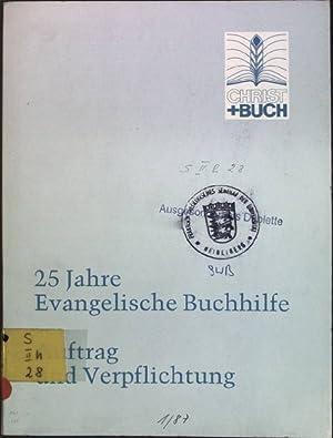 25 Jahre Evangelische Buchhilfe: Auftrag und Verpflichtung;: Vossdahl, Kurt (Red.):