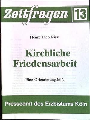 Kirchliche Friedensarbeit: eine Orientierungshilfe Zeitfragen; 13: Risse, Heinz Theo: