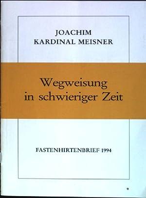 Wegweisung in schwieriger Zeit; Fastenhirtenbrief 1994: Meisner, Joachim: