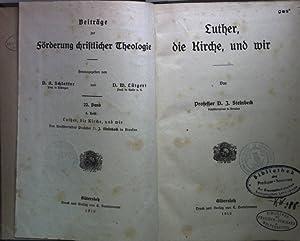 Luther, die Kirche, und wir. Beiträge zur Förderung christlicher Theologie 22. Band - Heft 4;: ...