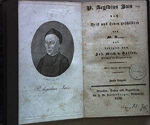P. Aegidius Jais nach Geist und Leben geschildert von M.D. (redigirt von J. M. Sailer): Sailer, Joh...