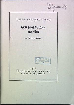 Gott schuf die Welt aus Liebe: neue Gedichte: Bauer-Schwind, Greta: