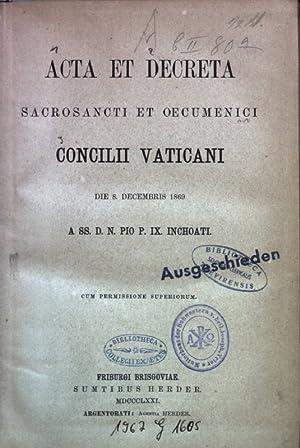 Acta et Decreta Sacrosancti Oecumenici Concilii Vaticani Die 8. Decembris 1869 A. SS. D. N. Pio P. ...
