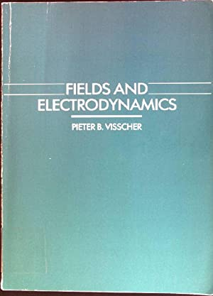 Fields and Electrodynamics: Computer Compatible Introduction: Visscher, Pieter B.: