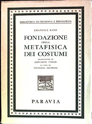 Fondazione della metafisica dei costumi Biblioteca di: Kant, Emanuele: