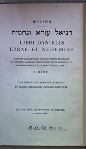 Libri Danielis Ezrae et Nehemiae. Textum Masoreticum: Baer, S.: