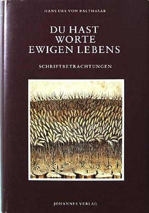 Du hast Worte ewigen Lebens : Schriftbetrachtungen.: Balthasar, Hans Urs